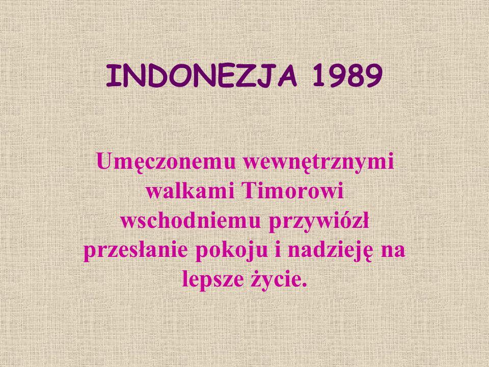 INDONEZJA 1989 Umęczonemu wewnętrznymi walkami Timorowi wschodniemu przywiózł przesłanie pokoju i nadzieję na lepsze życie.