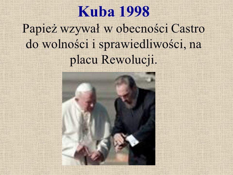 Kuba 1998 Papież wzywał w obecności Castro do wolności i sprawiedliwości, na placu Rewolucji.