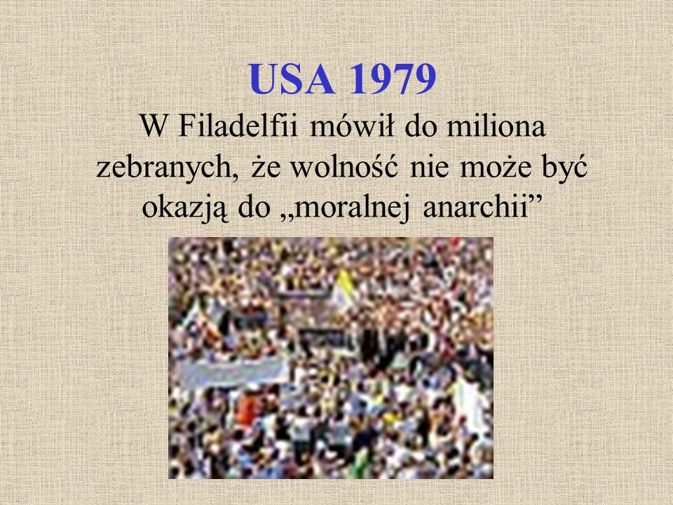 """USA 1979 W Filadelfii mówił do miliona zebranych, że wolność nie może być okazją do """"moralnej anarchii"""