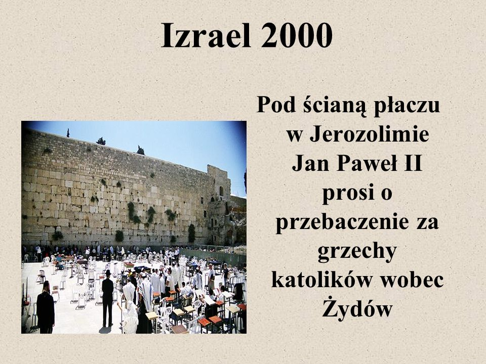Izrael 2000Pod ścianą płaczu w Jerozolimie Jan Paweł II prosi o przebaczenie za grzechy katolików wobec Żydów.