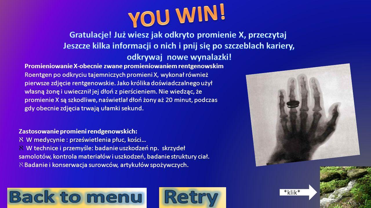YOU WIN! Gratulacje! Już wiesz jak odkryto promienie X, przeczytaj