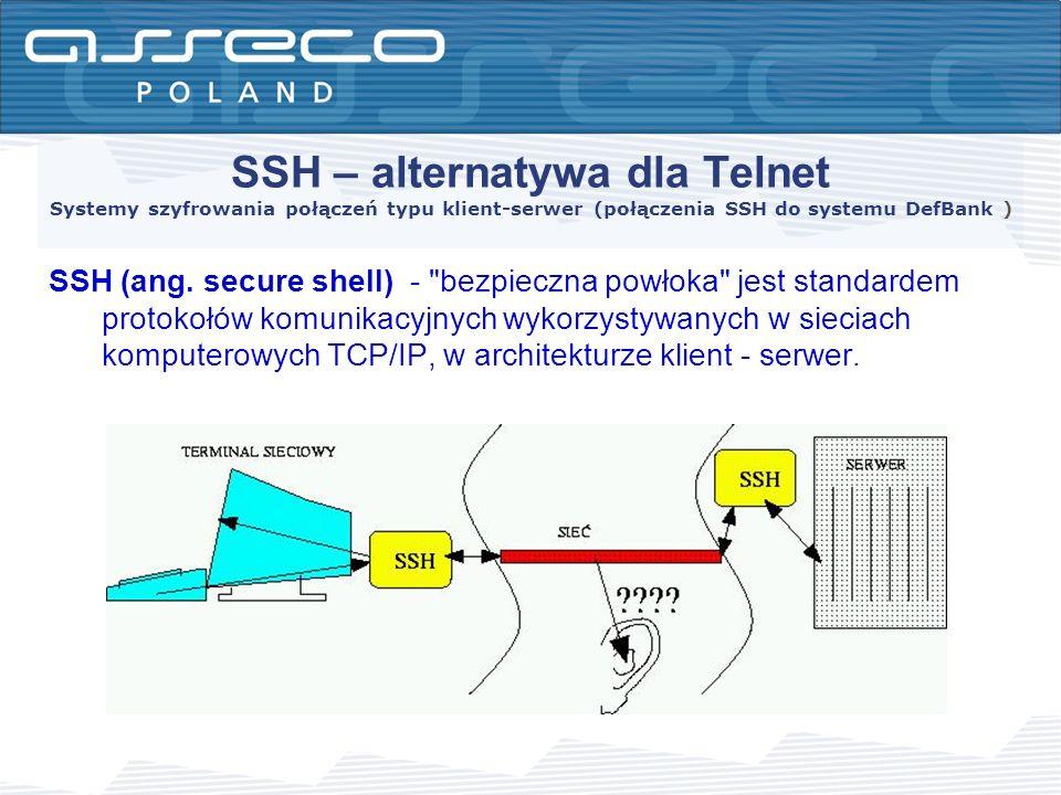 SSH – alternatywa dla Telnet Systemy szyfrowania połączeń typu klient-serwer (połączenia SSH do systemu DefBank )