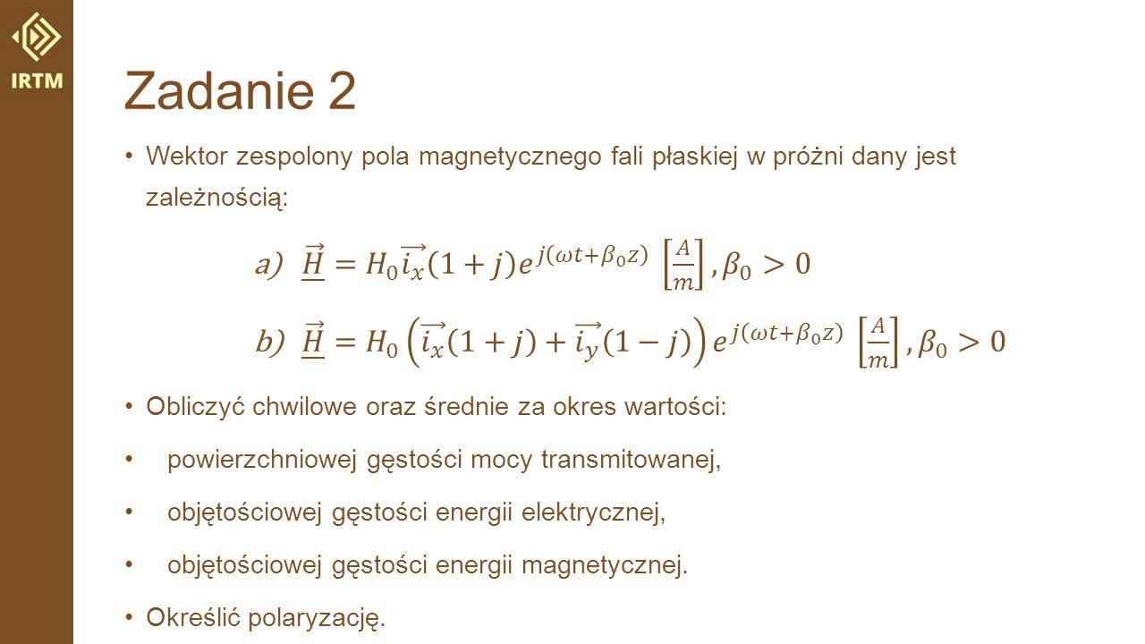 Zadanie 2 𝐻 = 𝐻 0 𝑖 𝑥 1+𝑗 𝑒 𝑗 𝜔𝑡+ 𝛽 0 𝑧 𝐴 𝑚 , 𝛽 0 >0