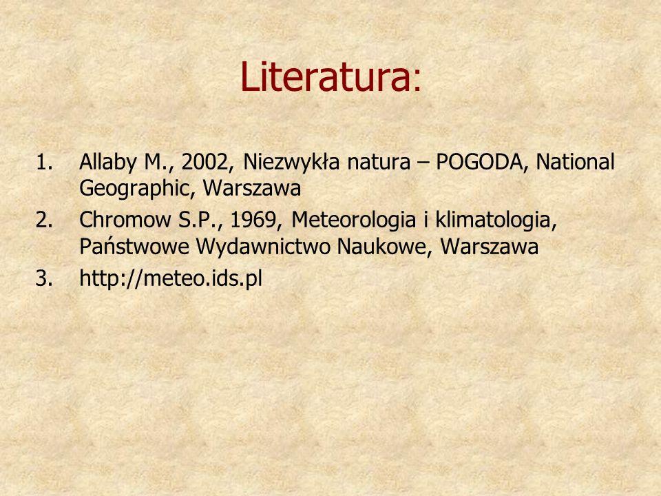 Literatura: Allaby M., 2002, Niezwykła natura – POGODA, National Geographic, Warszawa.