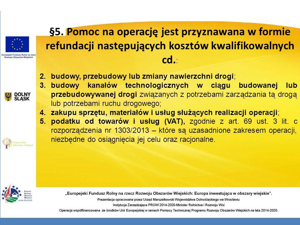 §5. Pomoc na operację jest przyznawana w formie refundacji następujących kosztów kwalifikowalnych cd.: