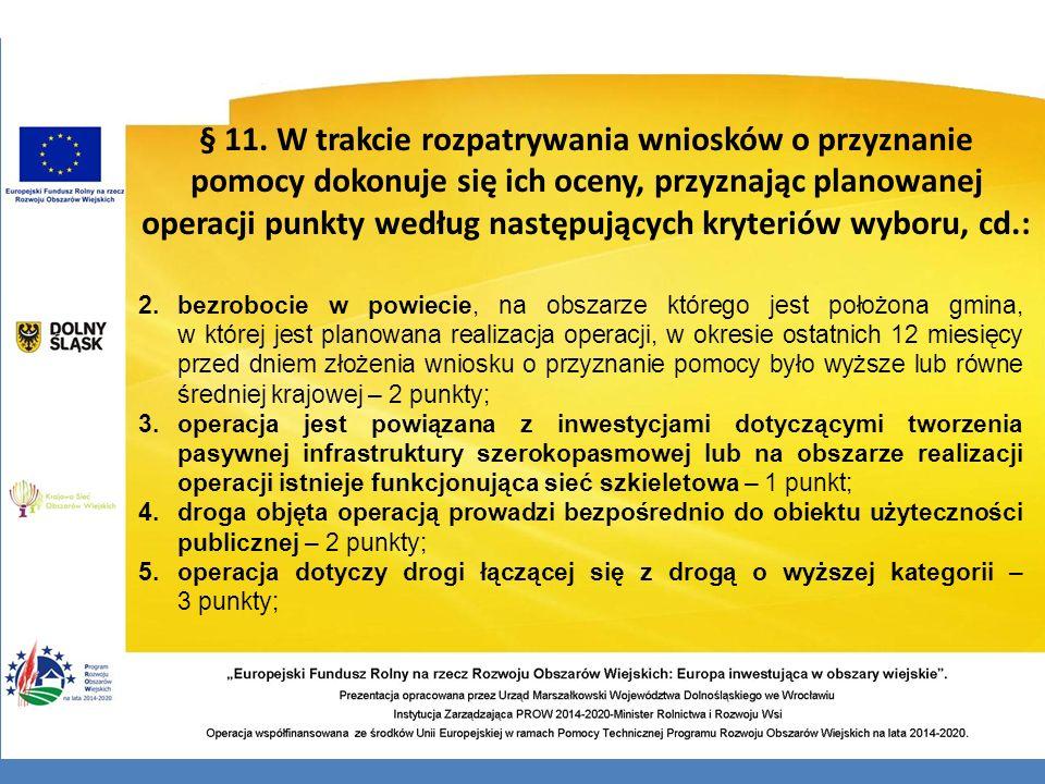 § 11. W trakcie rozpatrywania wniosków o przyznanie pomocy dokonuje się ich oceny, przyznając planowanej operacji punkty według następujących kryteriów wyboru, cd.: