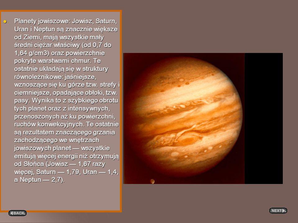 Planety jowiszowe: Jowisz, Saturn, Uran i Neptun są znacznie większe od Ziemi, mają wszystkie mały średni ciężar właściwy (od 0,7 do 1,64 g/cm3) oraz powierzchnie pokryte warstwami chmur.