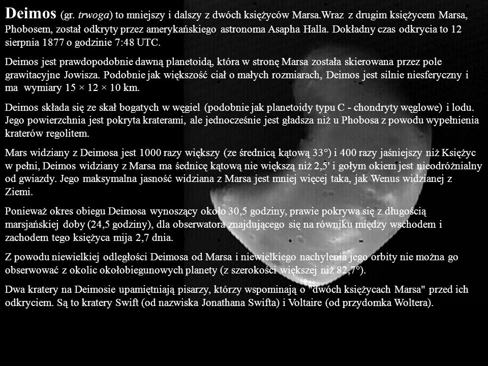 Deimos (gr. trwoga) to mniejszy i dalszy z dwóch księżyców Marsa