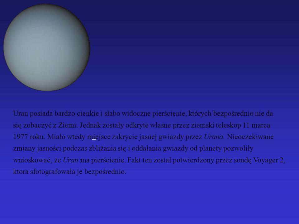 Uran posiada bardzo cienkie i słabo widoczne pierścienie, których bezpośrednio nie da.