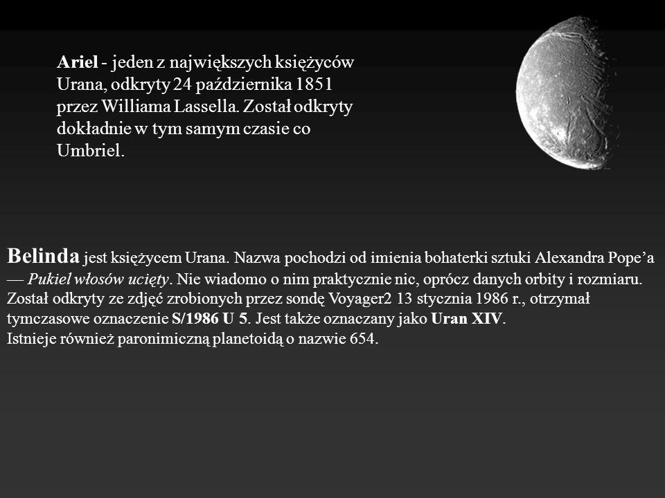 Ariel - jeden z największych księżyców Urana, odkryty 24 października 1851 przez Williama Lassella. Został odkryty dokładnie w tym samym czasie co Umbriel.
