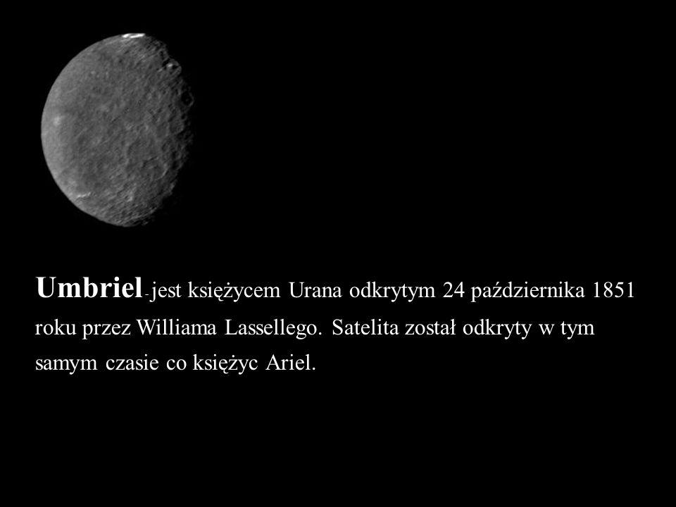 Umbriel - jest księżycem Urana odkrytym 24 października 1851