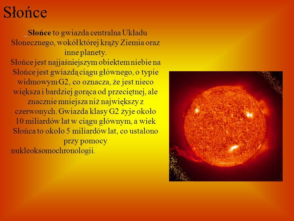 SłońceSłońce to gwiazda centralna Układu Słonecznego, wokół której krąży Ziemia oraz inne planety.