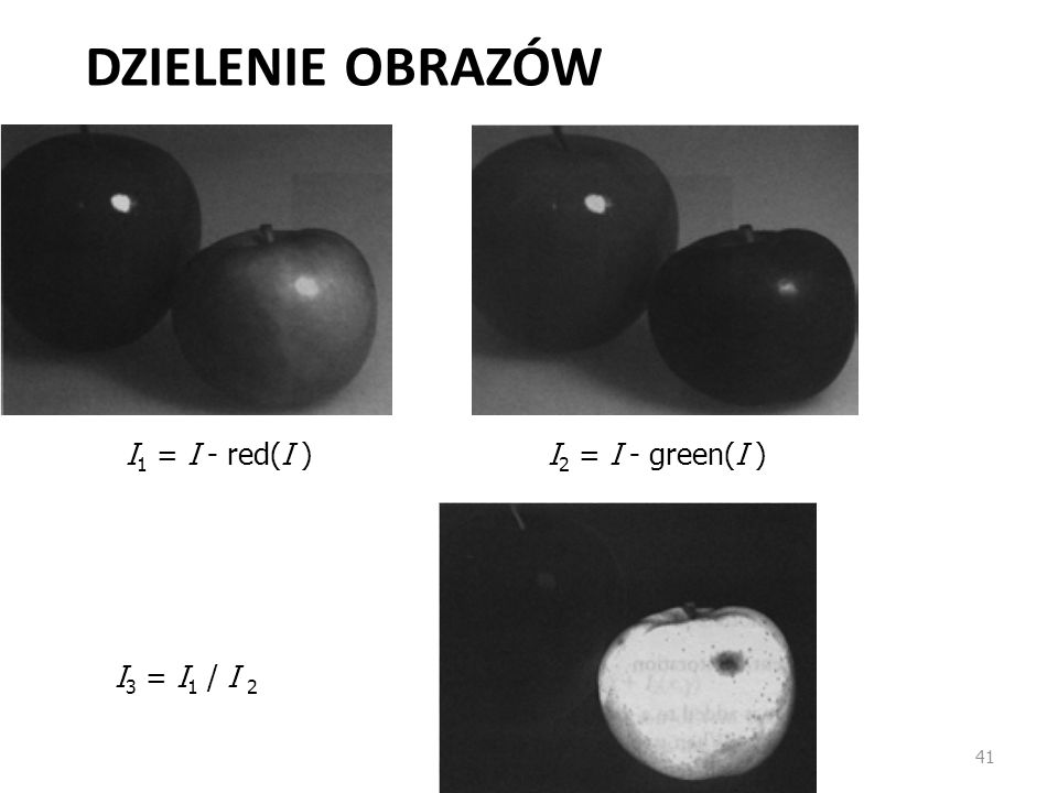 Dzielenie obrazów I1 = I - red(I ) I2 = I - green(I ) I3 = I1 / I 2