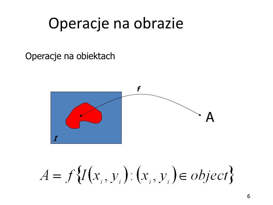 Operacje na obrazie Operacje na obiektach f I A 6