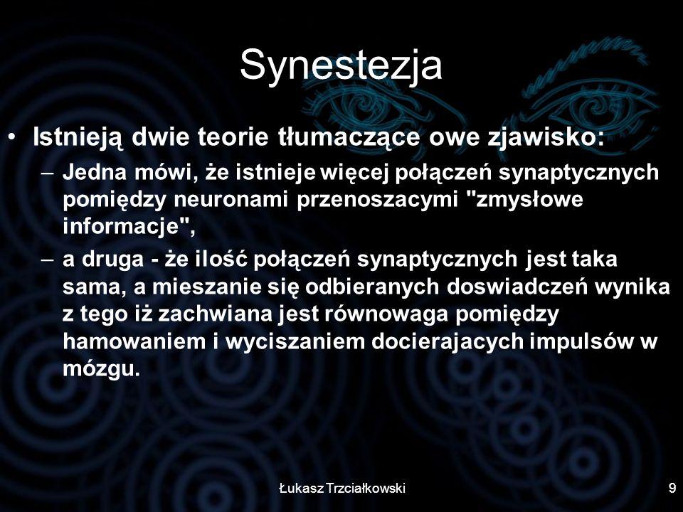 Synestezja Istnieją dwie teorie tłumaczące owe zjawisko: