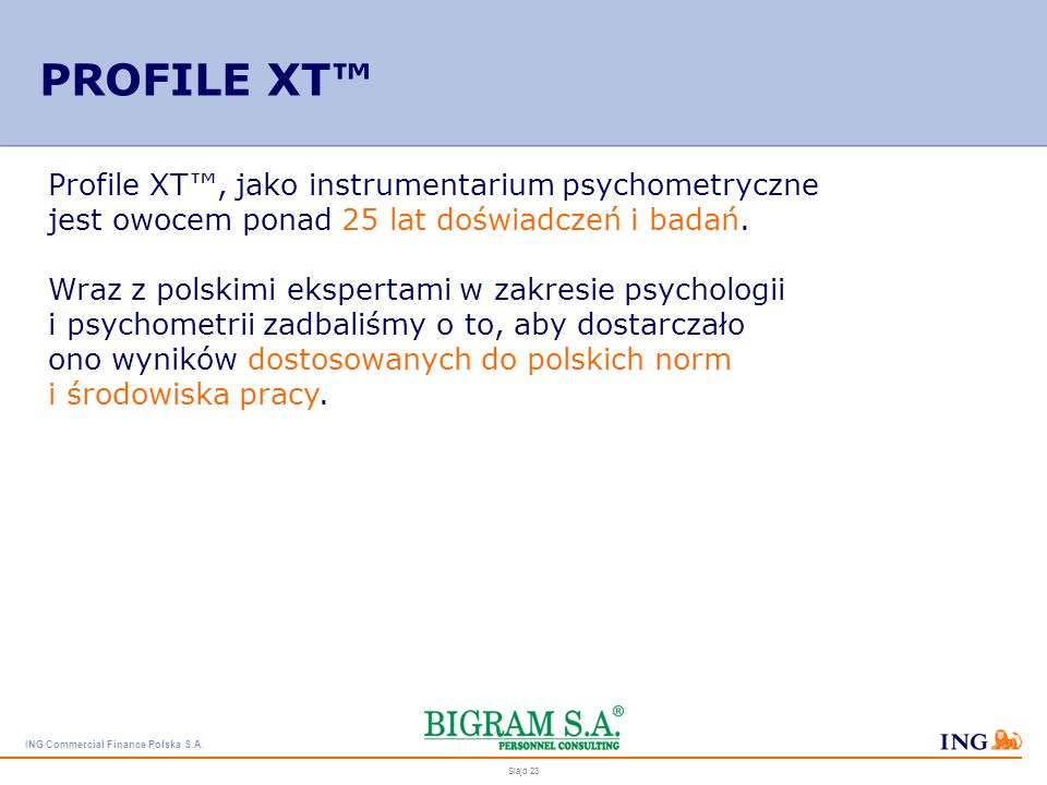 PROFILE XT™ Profile XT™, jako instrumentarium psychometryczne jest owocem ponad 25 lat doświadczeń i badań.