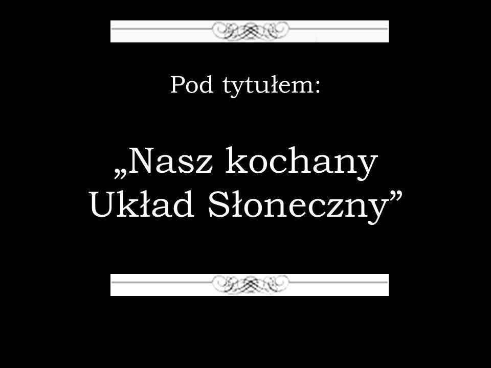 """""""Nasz kochany Układ Słoneczny"""