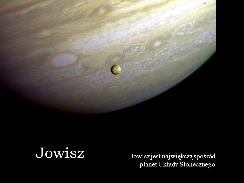 Jowisz Jowisz jest największą spośród planet Układu Słonecznego