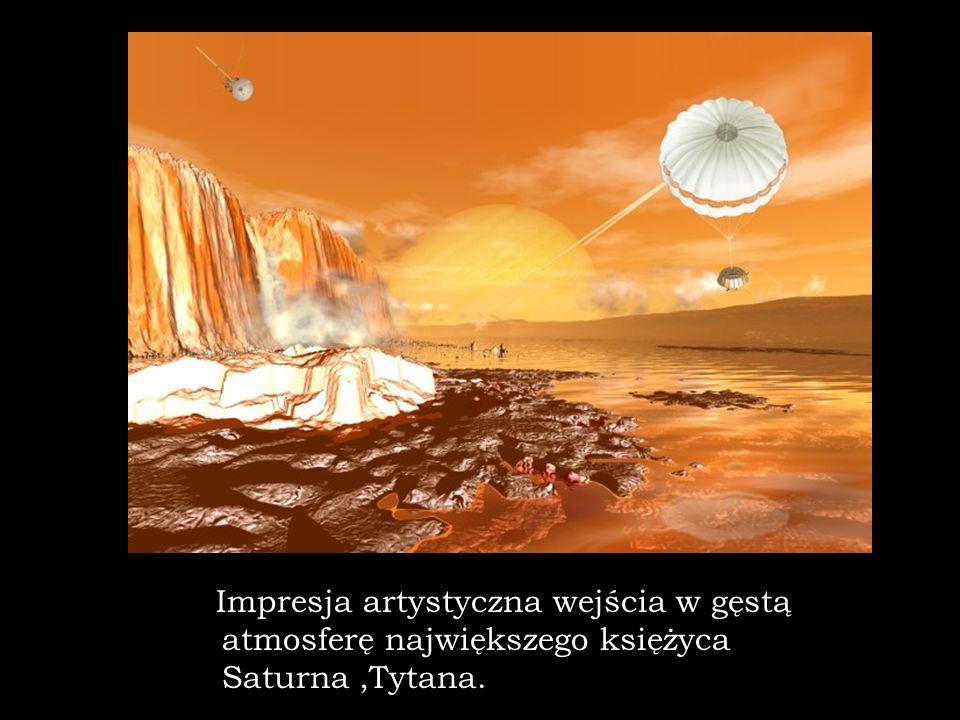 Impresja artystyczna wejścia w gęstą atmosferę największego księżyca Saturna ,Tytana.