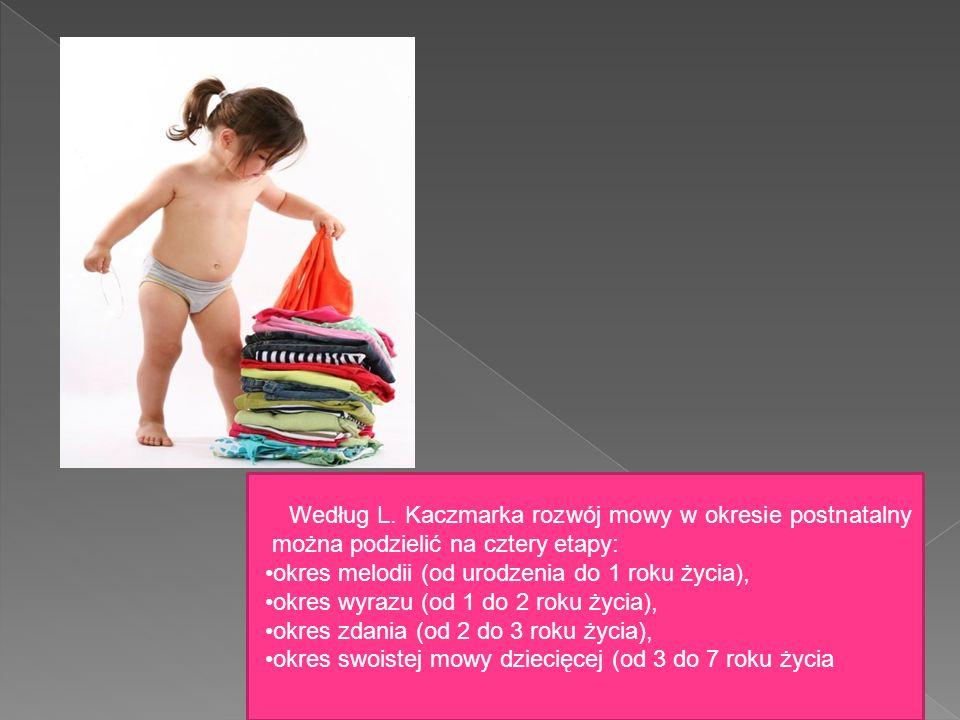 Według L. Kaczmarka rozwój mowy w okresie postnatalny można podzielić na cztery etapy: