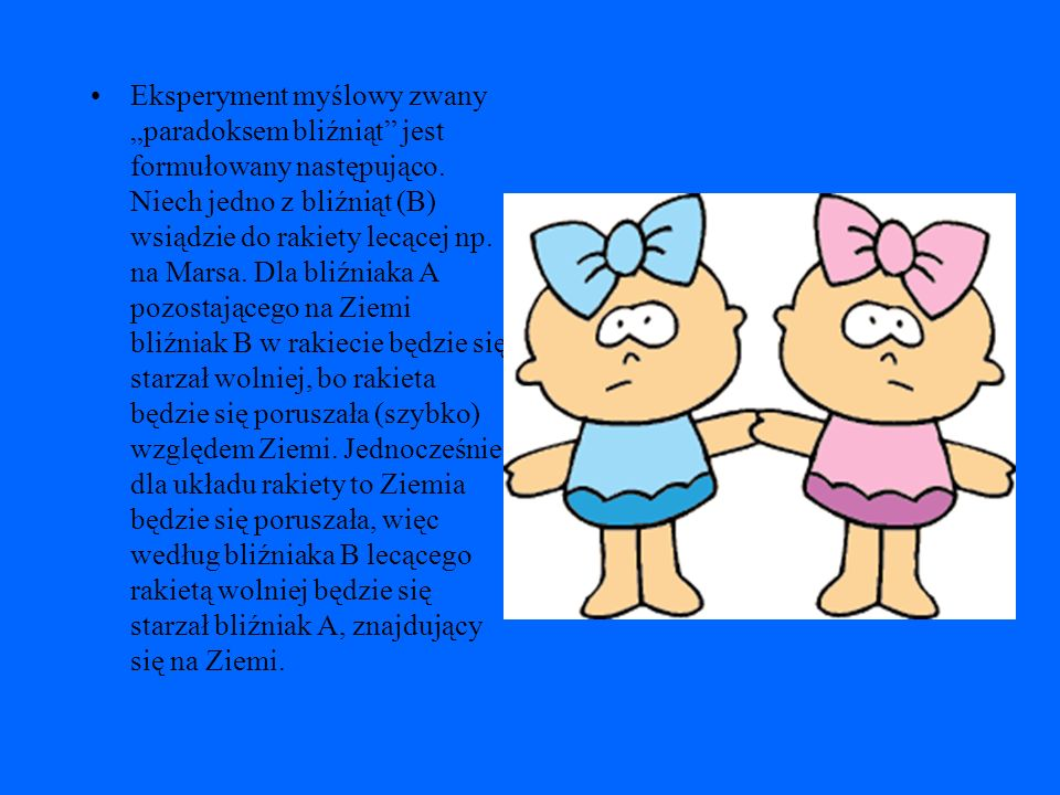 """Eksperyment myślowy zwany """"paradoksem bliźniąt jest formułowany następująco."""