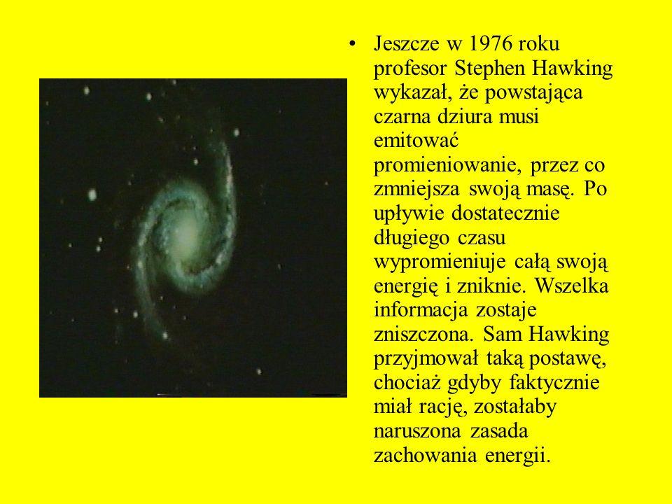 Jeszcze w 1976 roku profesor Stephen Hawking wykazał, że powstająca czarna dziura musi emitować promieniowanie, przez co zmniejsza swoją masę.