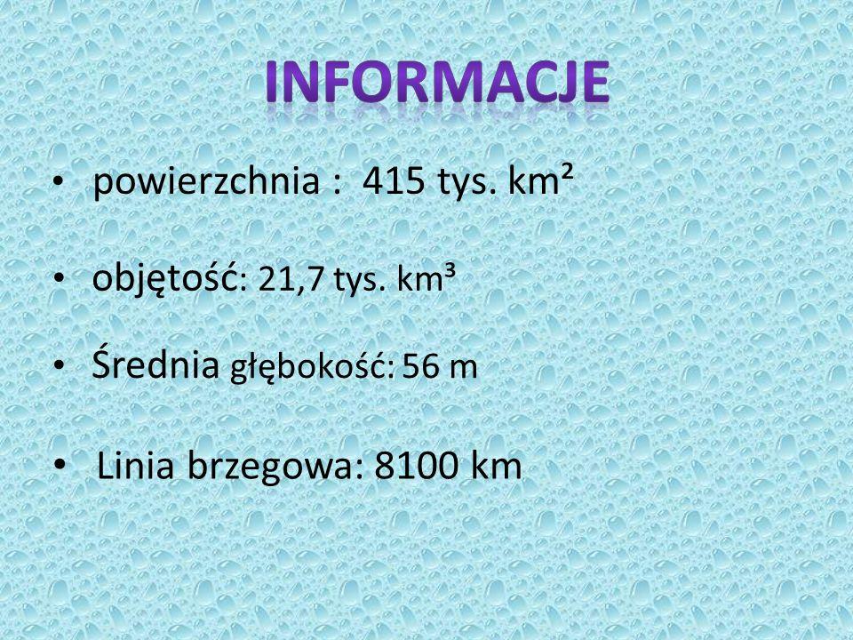Informacje Linia brzegowa: 8100 km powierzchnia : 415 tys. km²