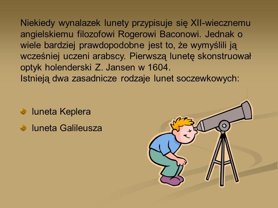 Niekiedy wynalazek lunety przypisuje się XII-wiecznemu angielskiemu filozofowi Rogerowi Baconowi. Jednak o wiele bardziej prawdopodobne jest to, że wymyślili ją wcześniej uczeni arabscy. Pierwszą lunetę skonstruował optyk holenderski Z. Jansen w 1604. Istnieją dwa zasadnicze rodzaje lunet soczewkowych: