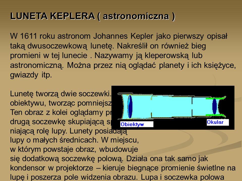 LUNETA KEPLERA ( astronomiczna ) W 1611 roku astronom Johannes Kepler jako pierwszy opisał taką dwusoczewkową lunetę.