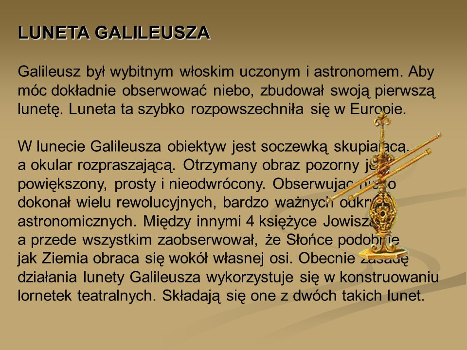 LUNETA GALILEUSZA Galileusz był wybitnym włoskim uczonym i astronomem