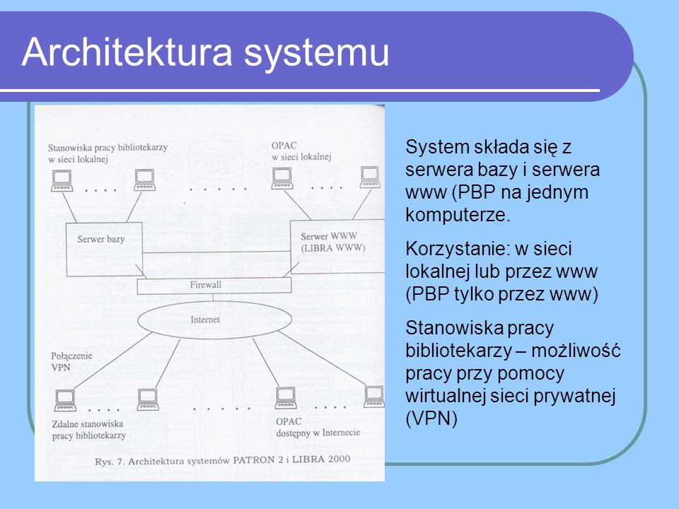 Architektura systemu System składa się z serwera bazy i serwera www (PBP na jednym komputerze.