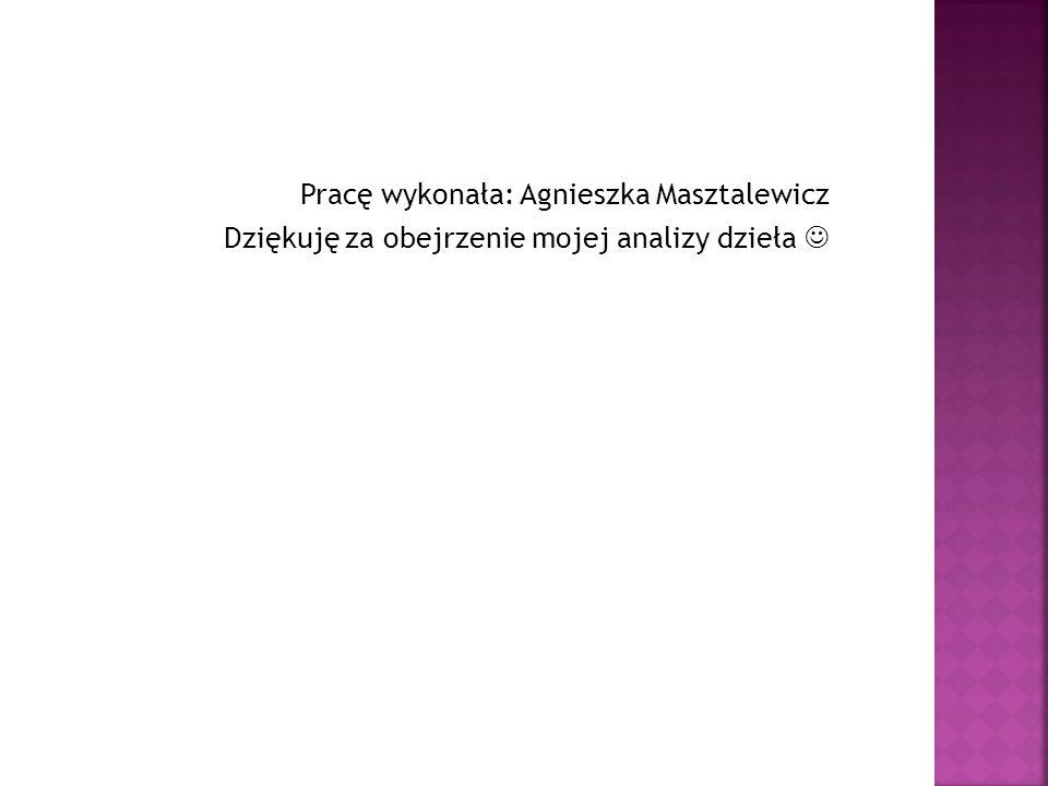 Pracę wykonała: Agnieszka Masztalewicz