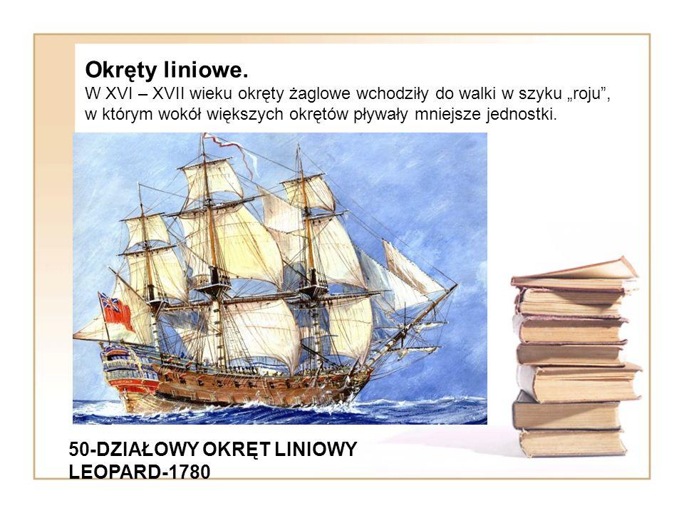 """Okręty liniowe. W XVI – XVII wieku okręty żaglowe wchodziły do walki w szyku """"roju , w którym wokół większych okrętów pływały mniejsze jednostki."""