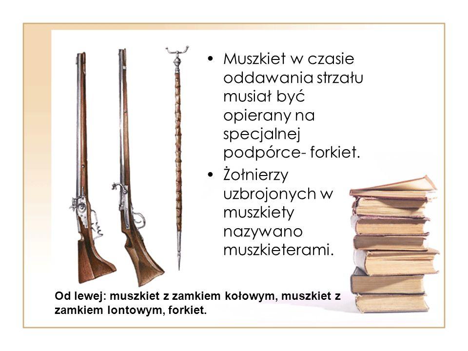 Żołnierzy uzbrojonych w muszkiety nazywano muszkieterami.