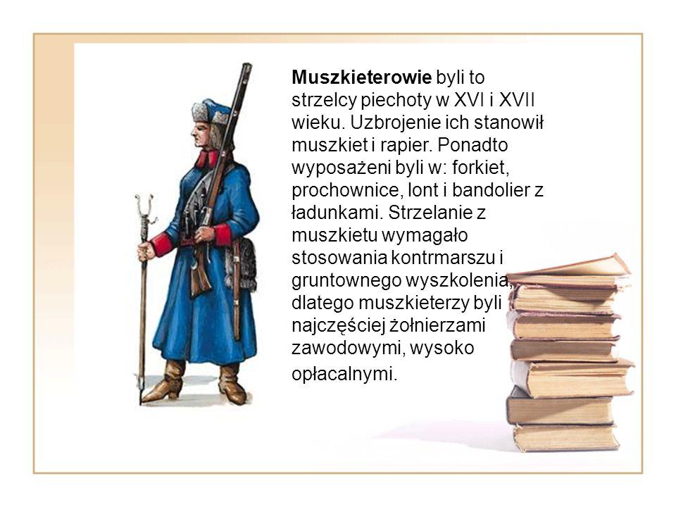 Muszkieterowie byli to strzelcy piechoty w XVI i XVII wieku