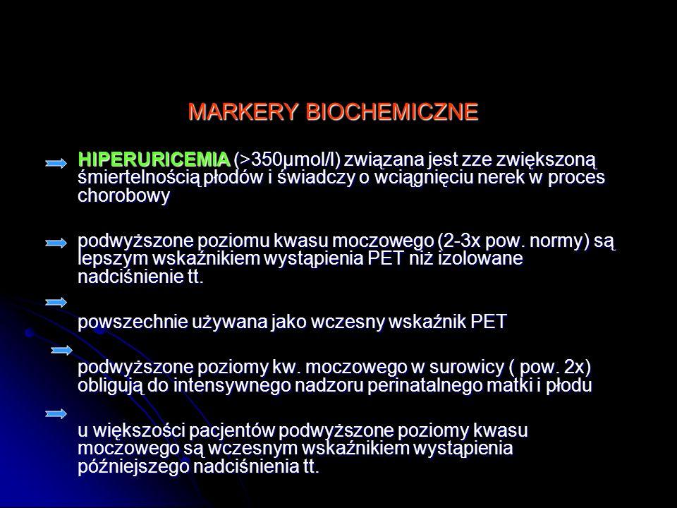 MARKERY BIOCHEMICZNE HIPERURICEMIA (>350µmol/l) związana jest zze zwiększoną śmiertelnością płodów i świadczy o wciągnięciu nerek w proces chorobowy.