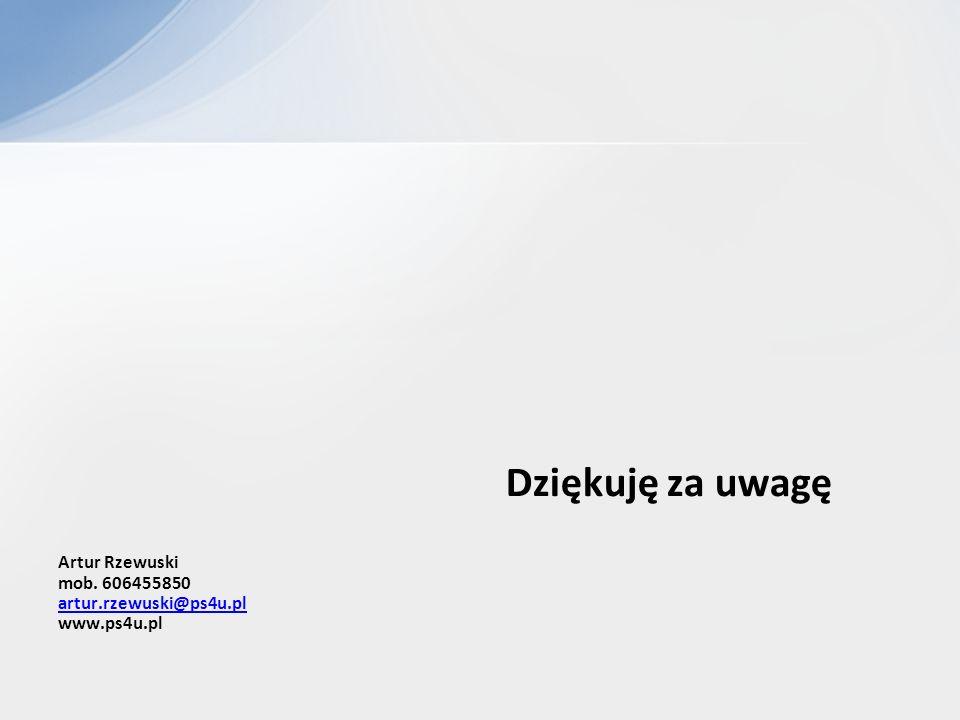 Dziękuję za uwagę Artur Rzewuski mob. 606455850 artur.rzewuski@ps4u.pl