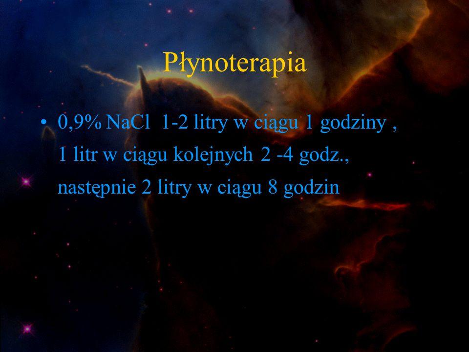 Płynoterapia 0,9% NaCl 1-2 litry w ciągu 1 godziny , 1 litr w ciągu kolejnych 2 -4 godz., następnie 2 litry w ciągu 8 godzin.