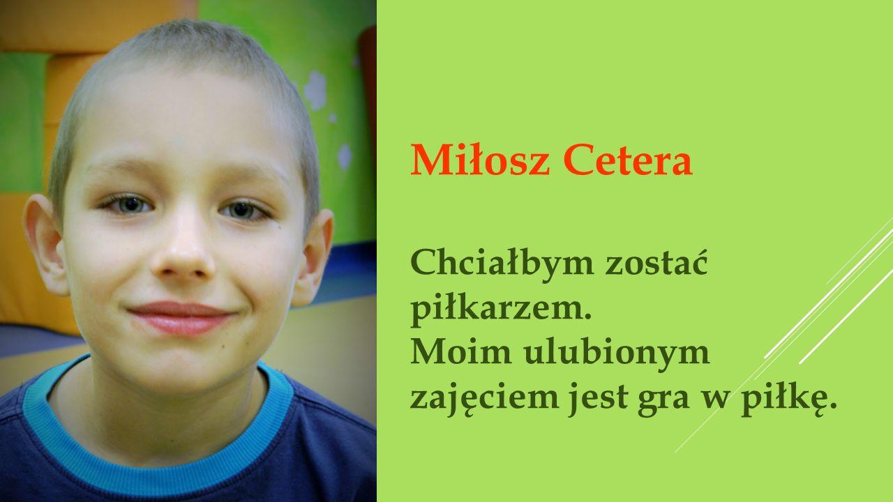 Miłosz Cetera Chciałbym zostać piłkarzem.