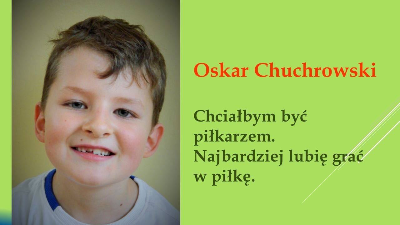 Oskar Chuchrowski Chciałbym być piłkarzem.