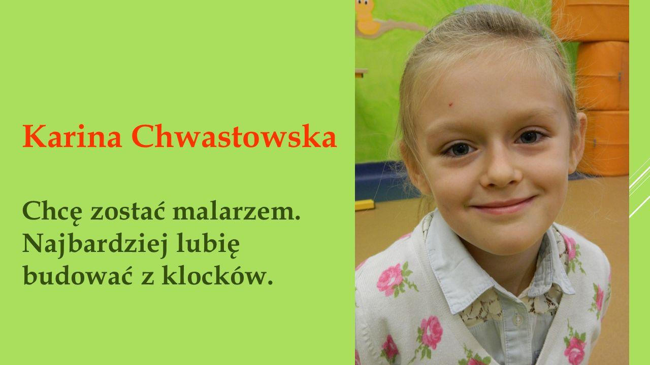Karina Chwastowska Chcę zostać malarzem.