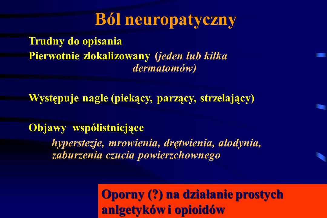 Ból neuropatycznyTrudny do opisania. Pierwotnie zlokalizowany (jeden lub kilka dermatomów)