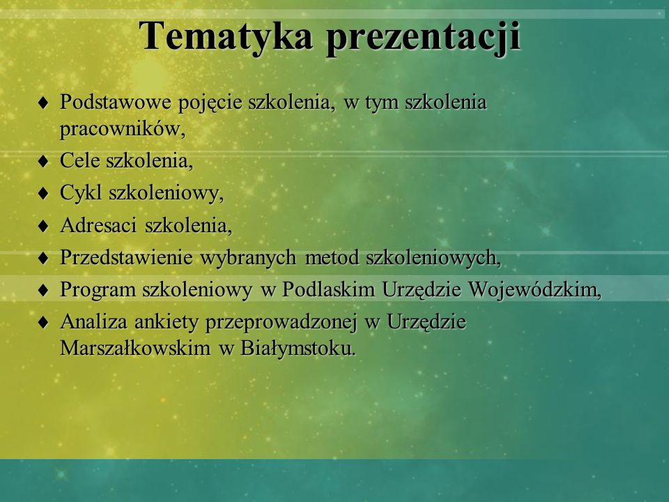Tematyka prezentacji Podstawowe pojęcie szkolenia, w tym szkolenia pracowników, Cele szkolenia, Cykl szkoleniowy,