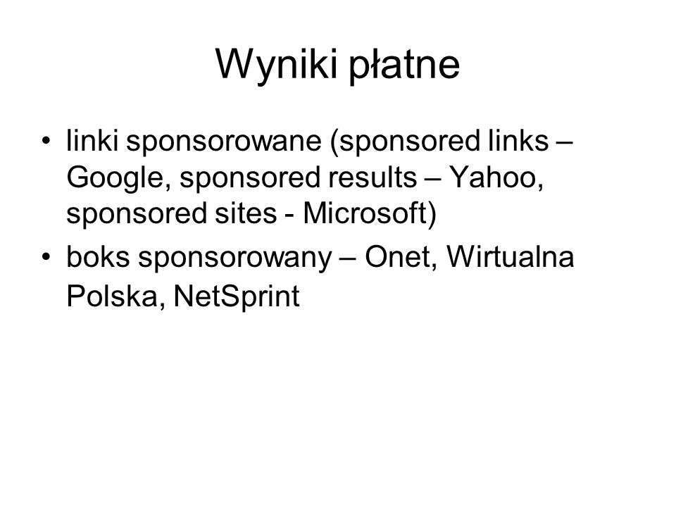 Wyniki płatne linki sponsorowane (sponsored links – Google, sponsored results – Yahoo, sponsored sites - Microsoft)