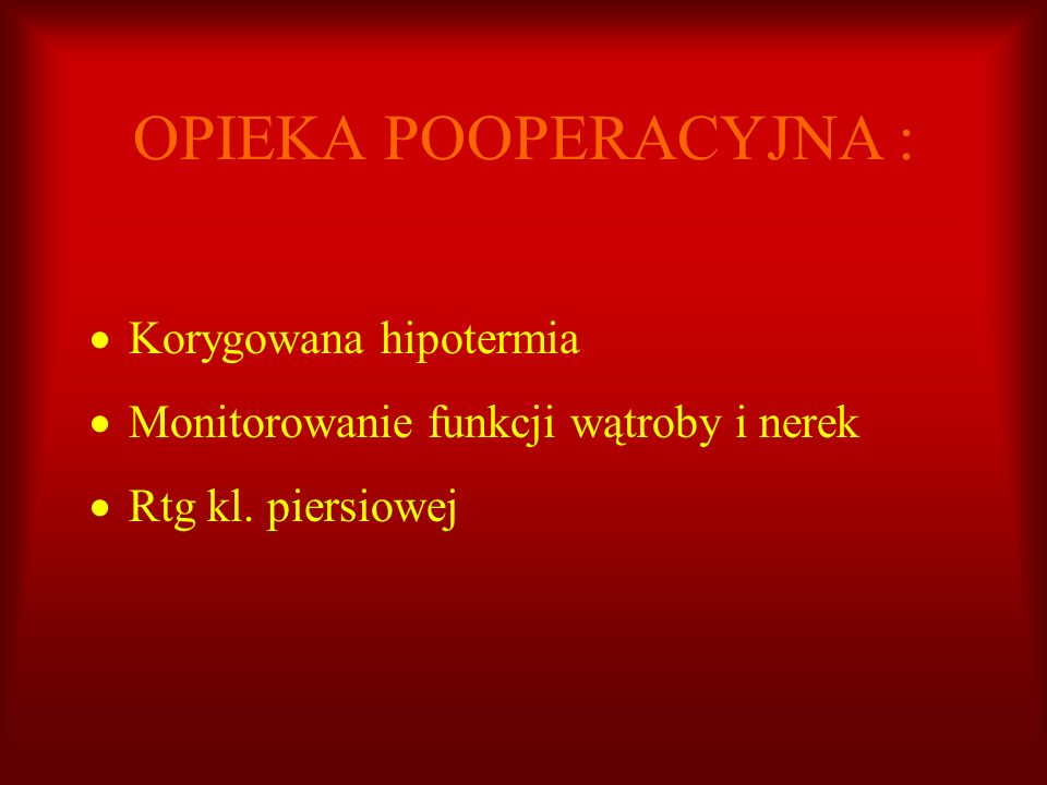 OPIEKA POOPERACYJNA : Korygowana hipotermia