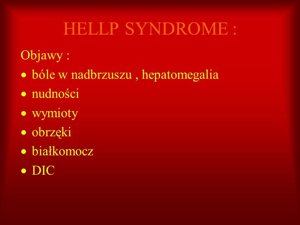 HELLP SYNDROME : Objawy : bóle w nadbrzuszu , hepatomegalia nudności