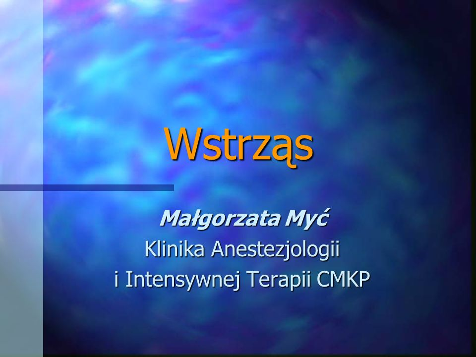 Małgorzata Myć Klinika Anestezjologii i Intensywnej Terapii CMKP