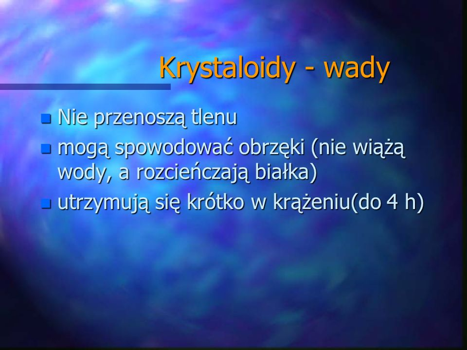 Krystaloidy - wady Nie przenoszą tlenu