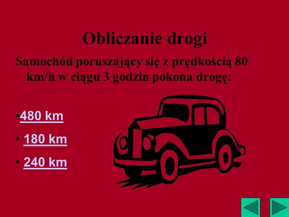 Obliczanie drogi Samochód poruszający się z prędkością 80 km/h w ciągu 3 godzin pokona drogę: 480 km.
