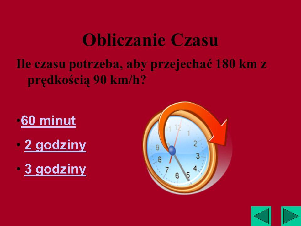 Obliczanie Czasu Ile czasu potrzeba, aby przejechać 180 km z prędkością 90 km/h 60 minut. 2 godziny.